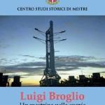 Luigi Broglio. Un mestrino nello spazio - a cura di Gianpietro Marchiori, Adriano Favaro