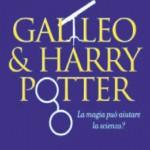 Galileo & Harry Potter - La magia può aiutare la scienza? - Marco Ciardi